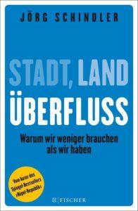 Jörg Schindler: Stadt, Land, Überfluss – Minimalismus