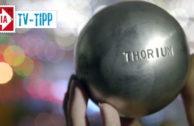 TV-Tipp: Thorium, Atomkraft ohne Risiko?