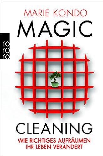 Marie Kondo: Magic Cleaning – Wie richtiges Aufräumen Ihr Leben verändert