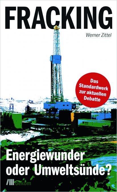 Fracking – Energiewunder oder Umweltsünde