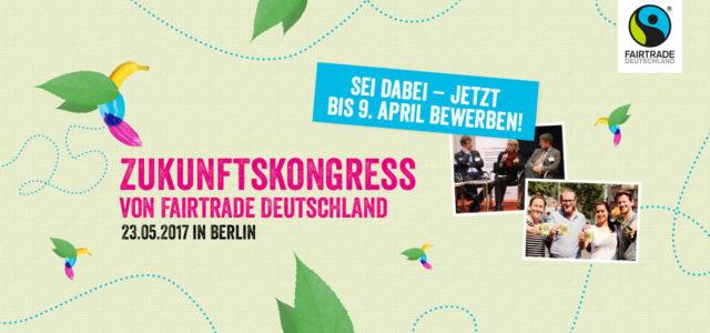 Mit Fairtrade nach Berlin auf den Zukunftskongress