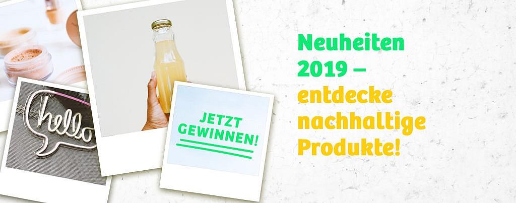 Neuheiten 2019 - Gewinne nachhaltige Produkte
